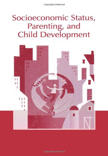 Socioeconomic Status, Parenting, and Child Development (Monographs in Parenting Series)