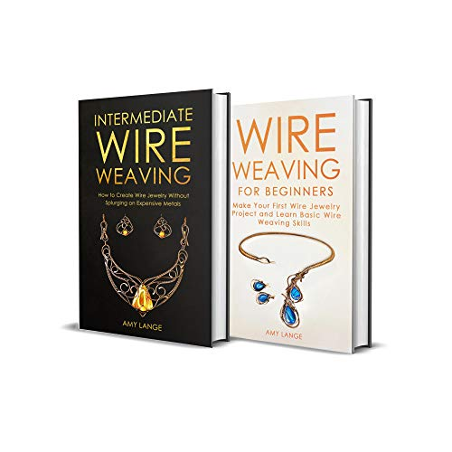Wire Weaving: Beginner + Intermediate Guide to Wire Weaving: 2-in-1 Wire Weaving Bundle