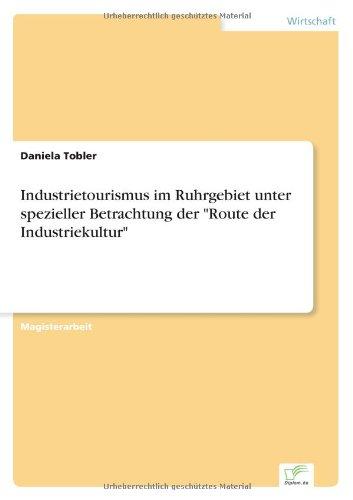 Industrietourismus im Ruhrgebiet unter spezieller Betrachtung der Route der Industriekultur  [Tobler, Daniela] (Tapa Blanda)