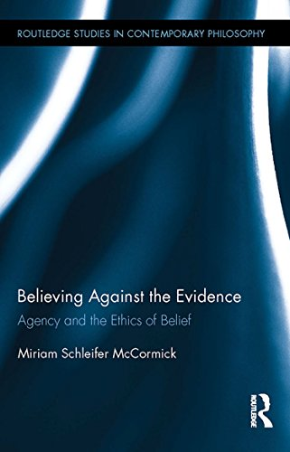 Download Believing Against the Evidence: Agency and the Ethics of Belief (Routledge Studies in Contemporary Philosophy) Pdf