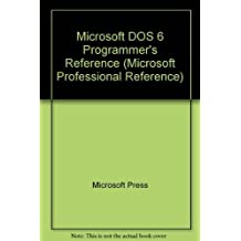 Microsoft MS-DOS Programmer's Reference: Covers Through Version 6: The Official Technical Reference to MS-DOS
