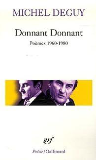 Donnant Donnant : Poèmes 1960-1970 par Michel Deguy