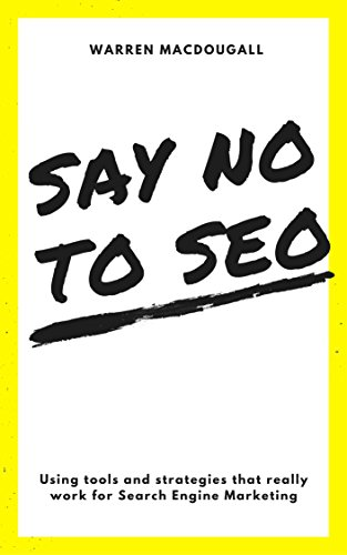 Say No To Seo Using Tools And Strategies That Really Work For Search Engine Marketing Epub