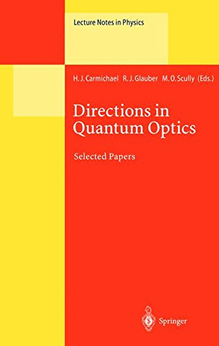 Directions in Quantum Optics: A Collection of Papers Dedicated to the Memory of Dan Walls Including Papers Presented at the TAMU-ONR Workshop Held at ... 26–30 July 1999 (Lecture Notes in Physics) PDF