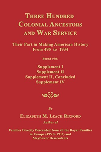 Three Hundred Colonial Ancestors and War Service: Their Part in Making American History from 495 to 1934. Bound with Supplement I, Supplement II, Supp