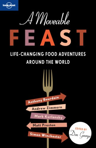 A Moveable Feast (Lonely Planet Travel Literature) by Anthony Bourdain, Andrew Zimmern, Mark Kurlansky