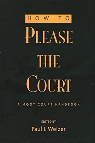 How to Please the Court: A Moot Court Handbook (Teaching Texts in Law and Politics, V. 37) (2007-04-02)