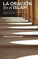La Oración En El Islam: Manual Para Rezar Paso A