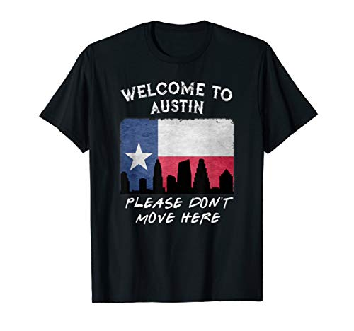 Welcome To Austin Please Don't Move Here Texas Shirt