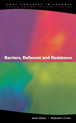 Barriers, Defences and Resistance (Core Concepts in Therapy)