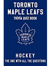 Toronto Maple Leafs Trivia Quiz Book - Hockey - The One With All The Questions: NHL Hockey Fan - Gift for fan of Toronto Maple Leafs
