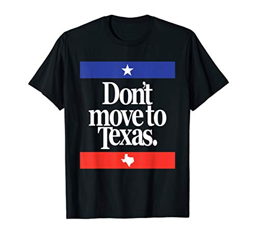 Funny Texas Humor Austin Dallas Houston Don't Move to Texas T-Shirt
