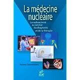 La Médecine nucléaire: la radioactivité au service du diagnostic et de la thérapie (HORS COLLECTION)