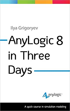Amazon Anylogic 8 In Three Days A Quick Course In Simulation