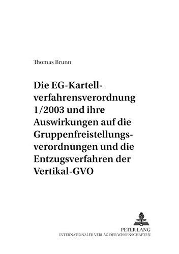 Die EG-Kartellverfahrensverordnung 1/2003 und ihre Auswirkungen auf die Gruppenfreistellungsverordnungen und die Entzugsverfahren der Vertikal-GVO ... Wirtschaftsrecht) (German Edition)