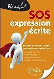 SOS Expression Ecrite 50 Fiches d'Exercices Corrigés pour Améliorer sa Rédaction