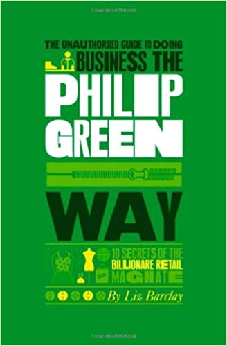 Download The Unauthorized Guide To Doing Business the Philip Green Way: 10 Secrets of the Billionaire Retail Magnate PDF