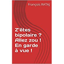 Z'êtes bipolaire ? Allez zou ! En garde à vue ! (French Edition)