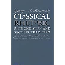 Classical Rhetoric and Its Christian and Secular Tradition from Ancient to Modern Times