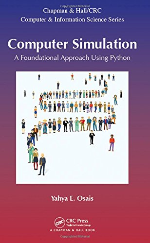 Computer Simulation: A Foundational Approach Using Python (Chapman & Hall/CRC Computer and Information Science Series) by Chapman and Hall/CRC
