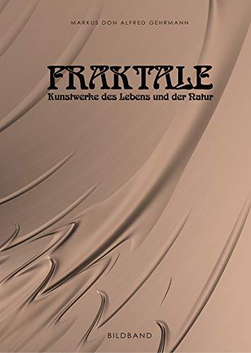 Fraktale: Kunstwerke des Lebens und der Natur (German Edition) por Markus Don Alfred Gehrmann