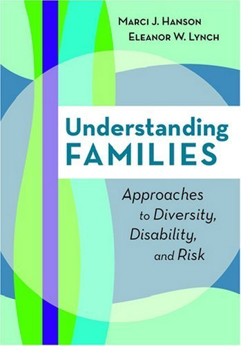 Understanding Families: Approaches to Diversity, Disability, and Risk 1st Edition by Hanson, Marci J.; Lynch, Eleanor W. published by Brookes Publishing Company Paperback