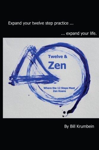 Twelve and Zen -- Where the 12 Steps Meet Zen Koans: [Interior: black and white edition] PDF ePub ebook