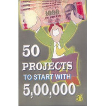 Read Online 50 Projects To Start With 5,00,000 (Reprint Edition) PDF