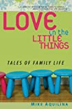 Love in the Little Things, Mike Aquilina, 0867168145