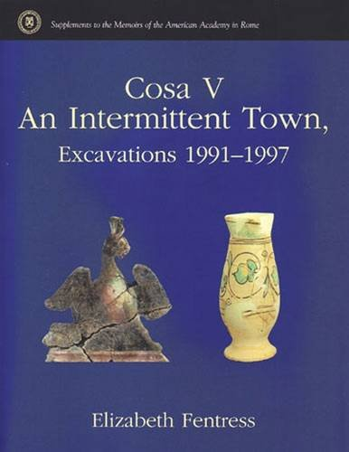 Cosa V: An Intermittent Town, Excavations 1991-1997 (Supplements To The Memoirs Of The American Academy In Rome) pdf epub