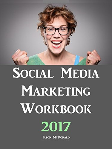 Social Media Marketing Workbook: 2017 Edition – How to Use Social Media for Business (B)