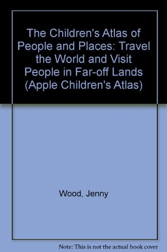 The Children's Atlas of People and Places: Travel the World and Visit People in Far-off Lands (Apple Children's Atlas)
