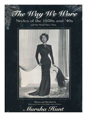 The Way We Wore: Styles of the 1930s and '40s and Our World Since ()
