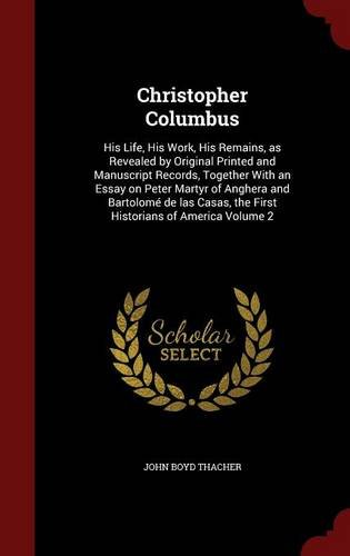 Download Christopher Columbus: His Life, His Work, His Remains, as Revealed by Original Printed and Manuscript Records, Together With an Essay on Peter Martyr ... the First Historians of America Volume 2 ebook