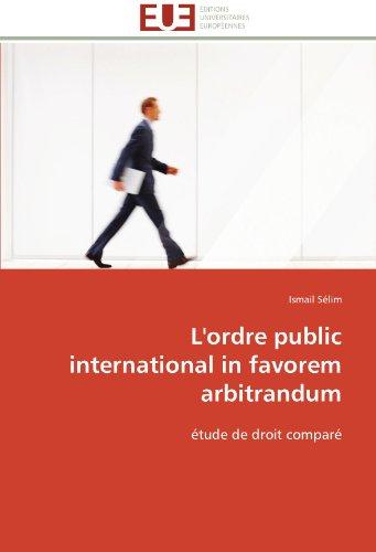 L'ordre public international in favorem arbitrandum: étude de droit comparé (Omn.Univ.Europ.) (French Edition) by Editions universitaires europeennes