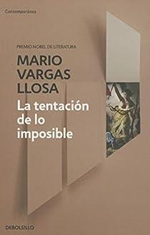 La tentación de lo imposible par Vargas Llosa