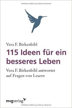 115 Ideen für ein besseres Leben: Vera F. Birkenbihl Antwortet Auf Fragen Von Lesern.