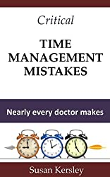 Critical Time Management Mistakes, Nearly Every Doctor Makes (Time Management for Doctors)