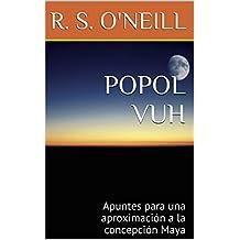 POPOL VUH: Apuntes para una aproximación a la concepción Maya (Spanish Edition)