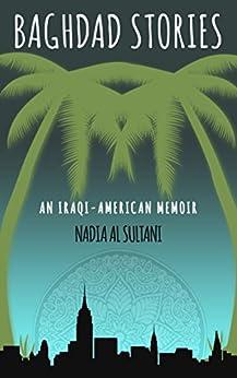 Baghdad Stories: An Iraqi-American memoir by [Al Sultani, Nadia]