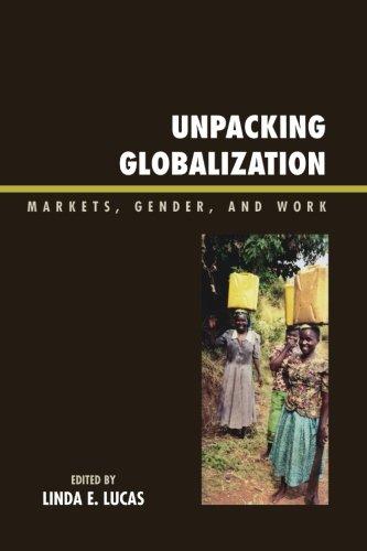 Unpacking Globalization: Markets, Gender, and Work