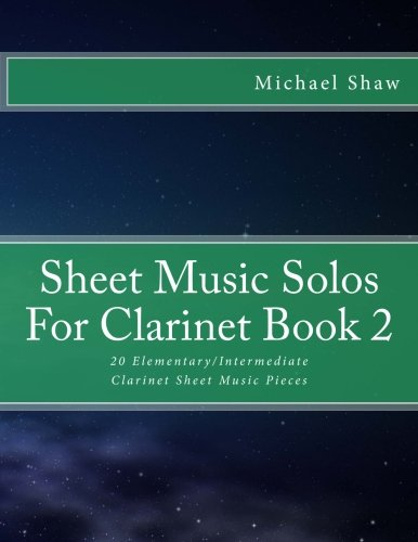 Sheet Music Solos For Clarinet Book 2: 20 Elementary/Intermediate Clarinet Sheet Music Pieces (Volume (Classical Sheet Music Clarinet)