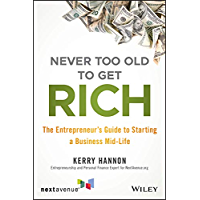 Never Too Old to Get Rich: The Entrepreneur's Guide to Starting a Business Mid-Life (English Edition)
