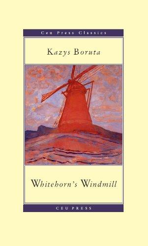 Whitehorn's Windmill / Baltaragio malunas (CEU Press Classics)