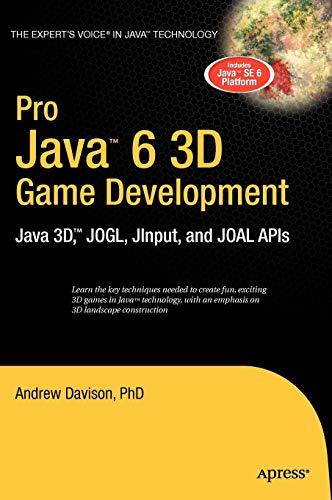 Pro Java 6 3D Game Development: Java 3D, JOGL, JInput and JOAL APIs (Expert's Voice in Java) (Best 3d Java Games)