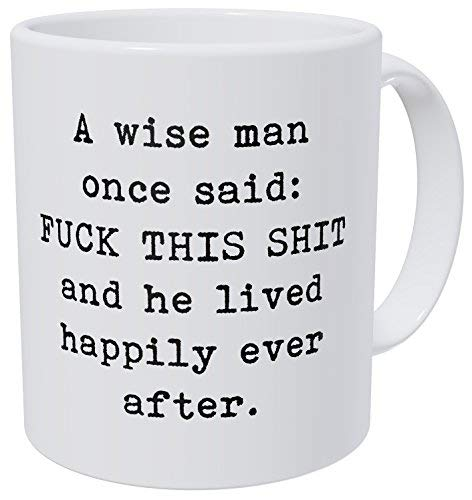 Wampumtuk A Wise Man Once Said: F This Shit And He Lived Happily After 11 Ounces Funny Coffee Mug