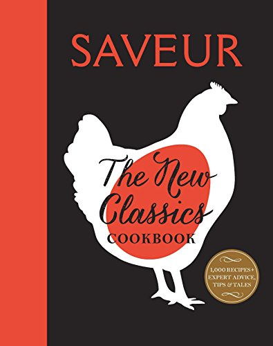 Saveur: The New Classics Cookbook: More than 1,000 of the world's best recipes for today's kitchen (Best New Dessert Recipes)