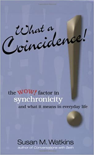 What A Coincidence!: The Wow! Factor In Synchronicity and