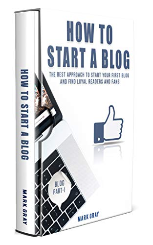 How To Start A Blog: The Best Approach to Start Your First Blog and Find Loyal Readers and Fans (Best Way To Sell Your Domain Name)