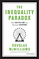 The Inequality Paradox: How Capitalism Can Work for Everyone